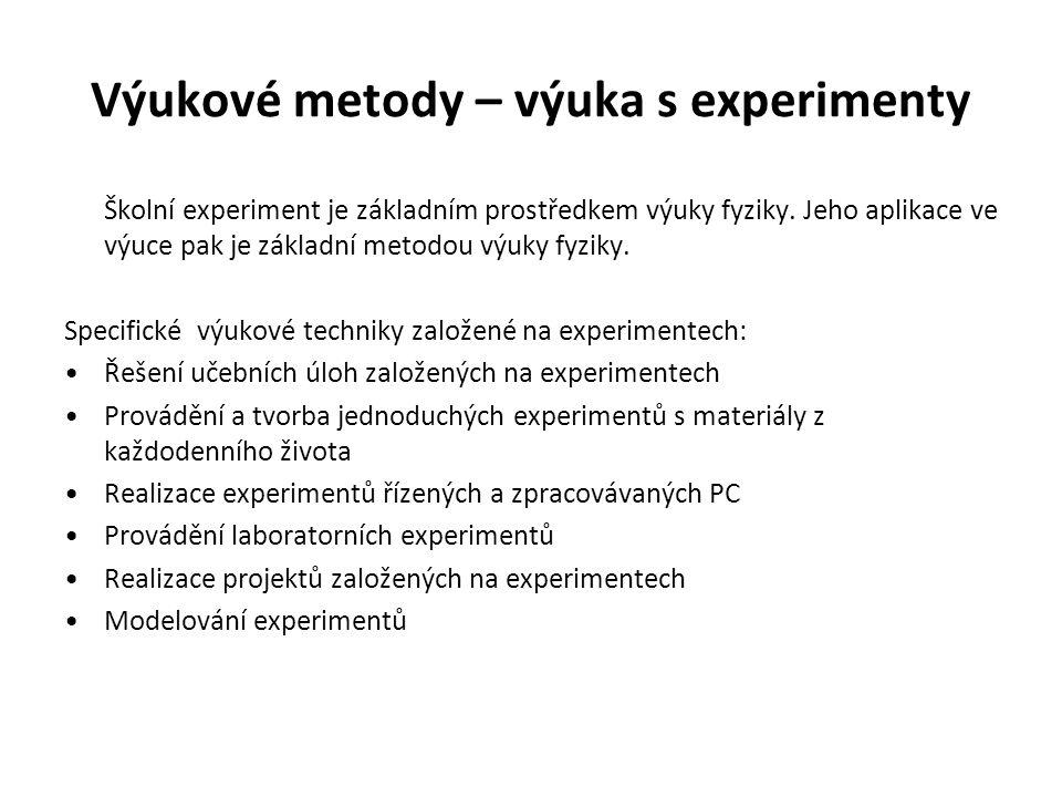 Výukové metody – výuka s experimenty Školní experiment je základním prostředkem výuky fyziky. Jeho aplikace ve výuce pak je základní metodou výuky fyz