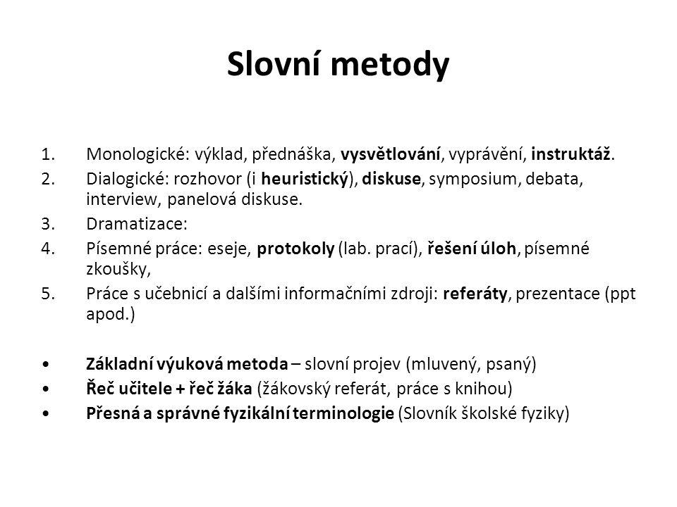 Slovní metody 1.Monologické: výklad, přednáška, vysvětlování, vyprávění, instruktáž. 2.Dialogické: rozhovor (i heuristický), diskuse, symposium, debat