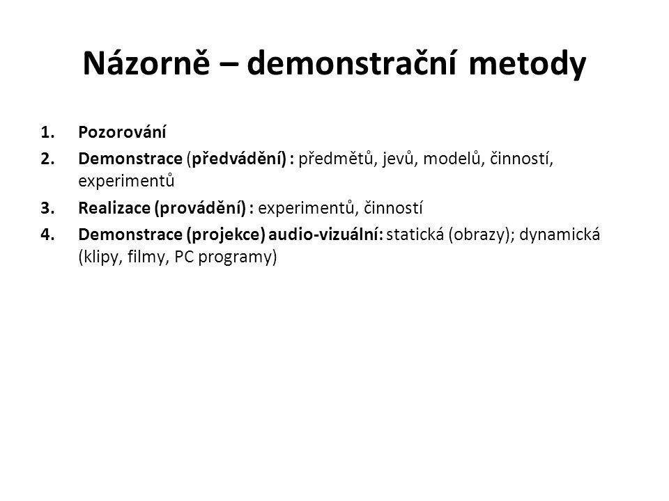 Názorně – demonstrační metody 1.Pozorování 2.Demonstrace (předvádění) : předmětů, jevů, modelů, činností, experimentů 3.Realizace (provádění) : experi