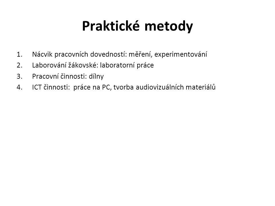 Praktické metody 1.Nácvik pracovních dovedností: měření, experimentování 2.Laborování žákovské: laboratorní práce 3.Pracovní činnosti: dílny 4.ICT čin