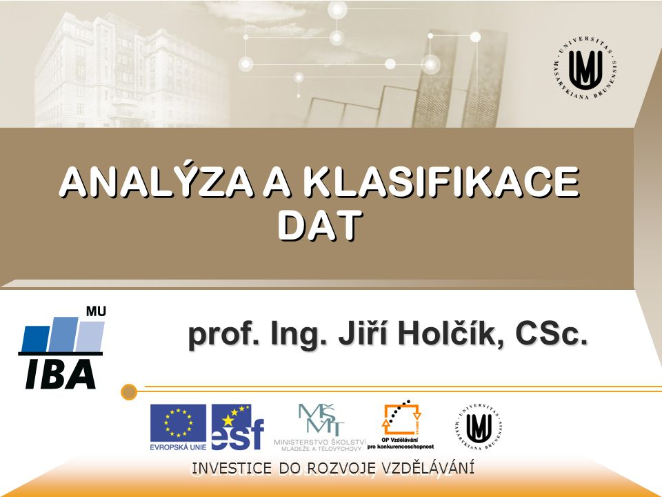 © Institut biostatistiky a analýz Příprava nových učebních materiálů oboru Matematická biologie je podporována projektem ESF č.