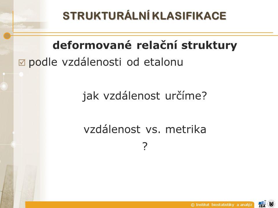 © Institut biostatistiky a analýz STRUKTURÁLNÍ KLASIFIKACE deformované relační struktury  podle vzdálenosti od etalonu jak vzdálenost určíme? vzdálen