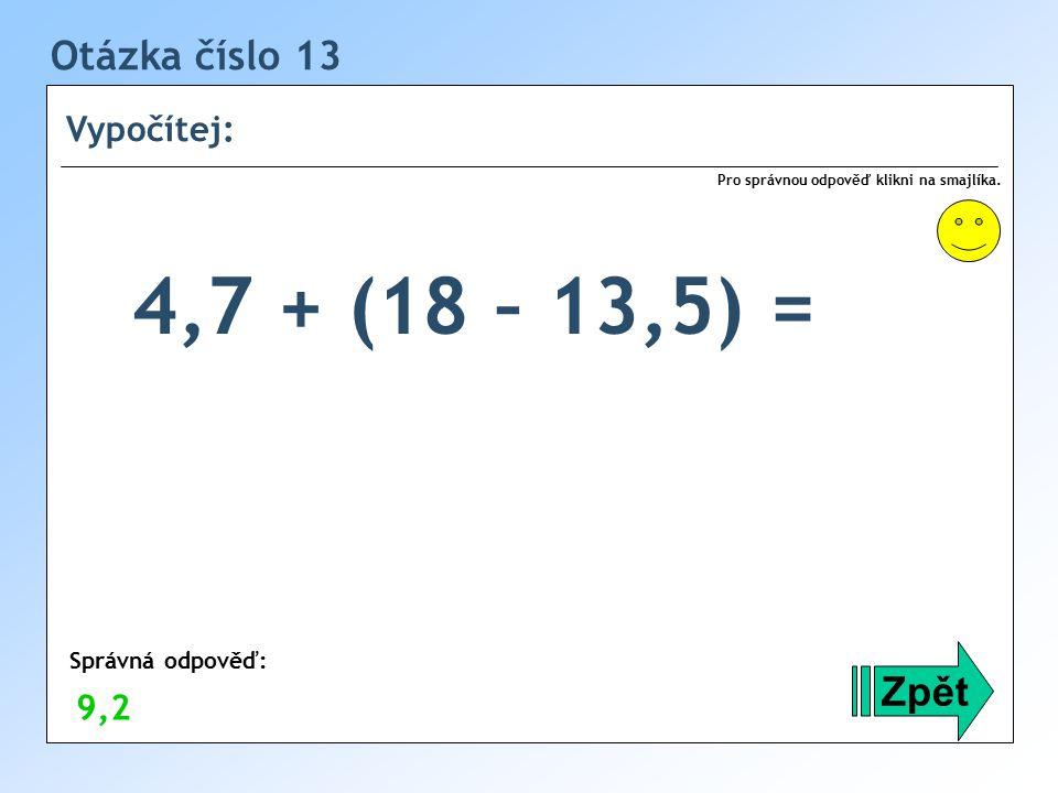 Otázka číslo 13 Vypočítej: Zpět Správná odpověď: Pro správnou odpověď klikni na smajlíka.