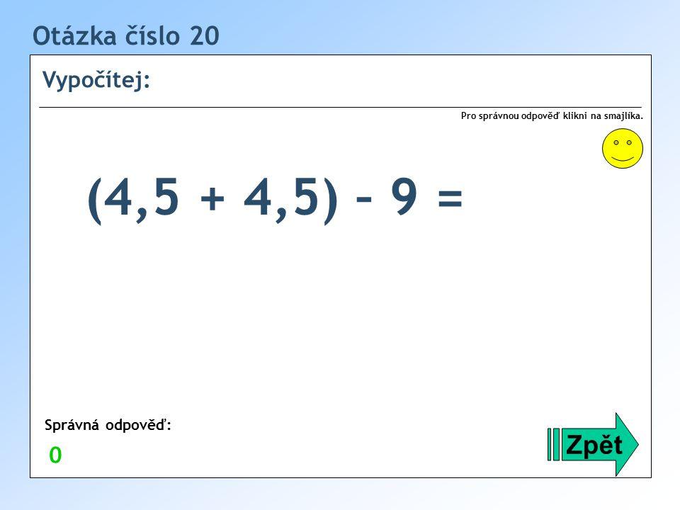 Otázka číslo 20 Vypočítej: Zpět Správná odpověď: Pro správnou odpověď klikni na smajlíka.