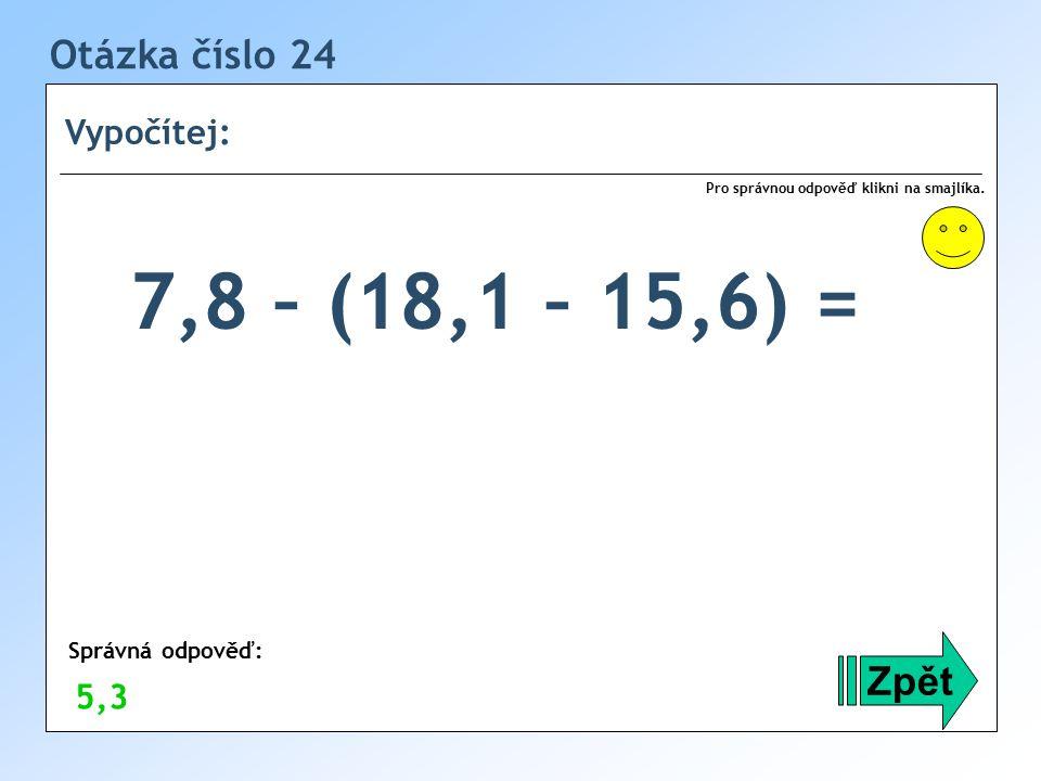 Otázka číslo 24 Vypočítej: Zpět Správná odpověď: Pro správnou odpověď klikni na smajlíka.