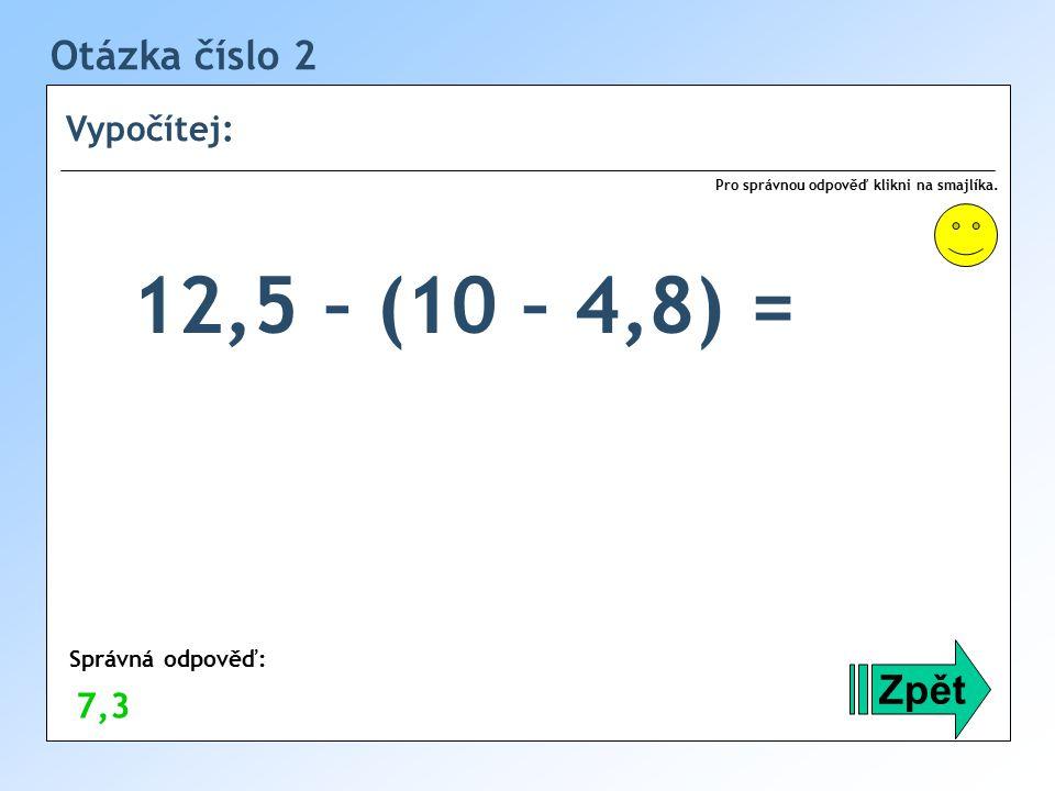 Otázka číslo 2 Vypočítej: Zpět Správná odpověď: Pro správnou odpověď klikni na smajlíka.