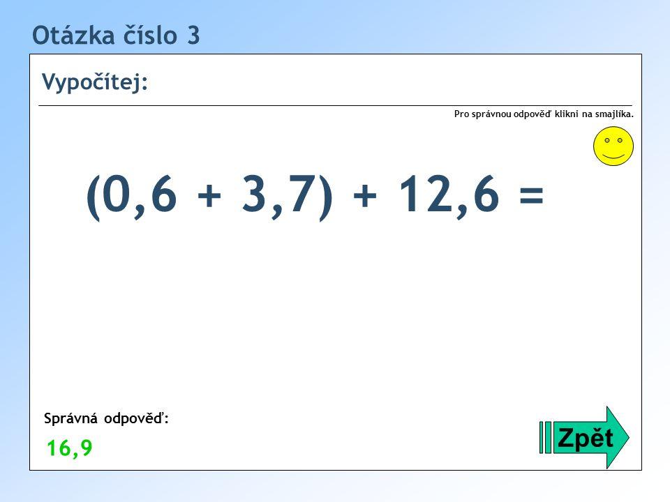 Otázka číslo 3 Vypočítej: Zpět Správná odpověď: Pro správnou odpověď klikni na smajlíka.