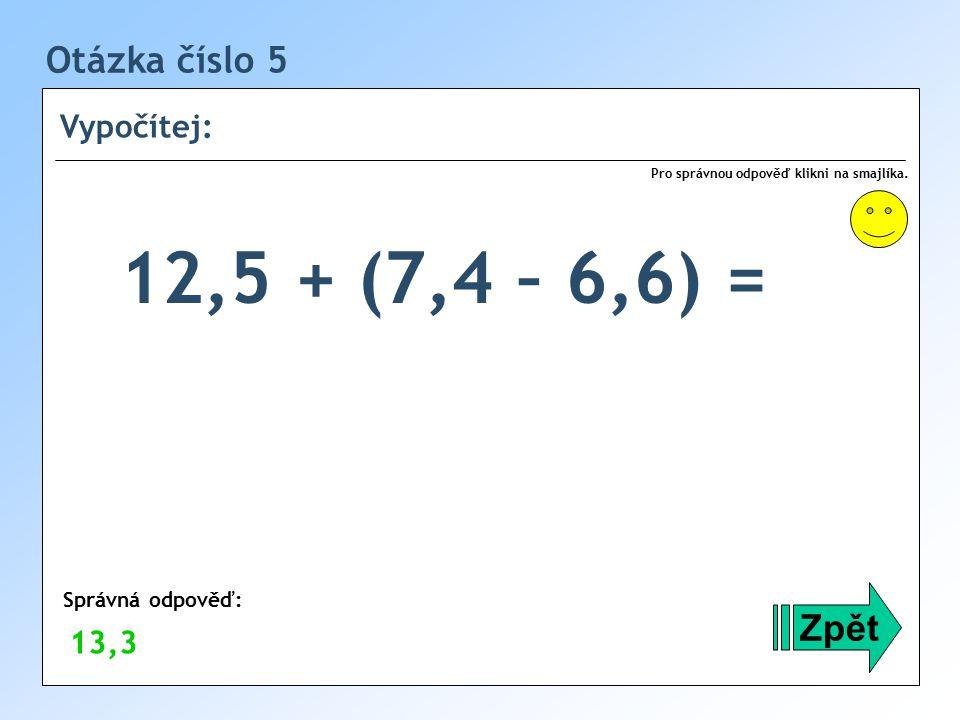 Otázka číslo 5 Vypočítej: Zpět Správná odpověď: Pro správnou odpověď klikni na smajlíka.