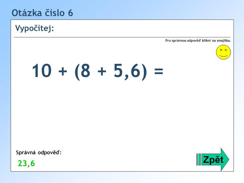 Otázka číslo 6 Vypočítej: Zpět Správná odpověď: Pro správnou odpověď klikni na smajlíka.