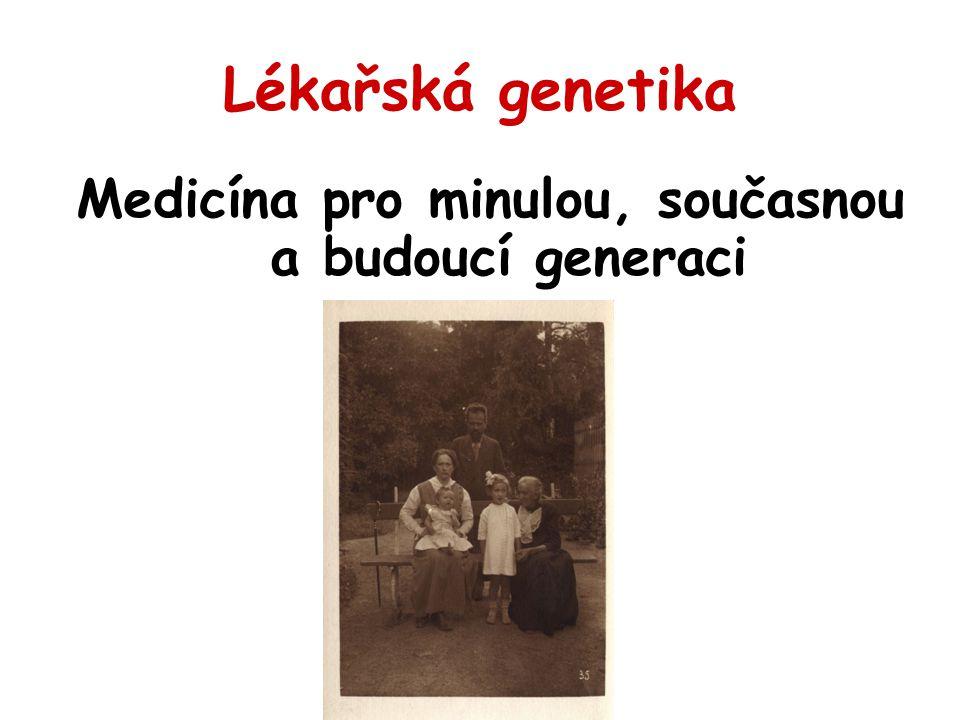 Lékařská genetika Medicína pro minulou, současnou a budoucí generaci