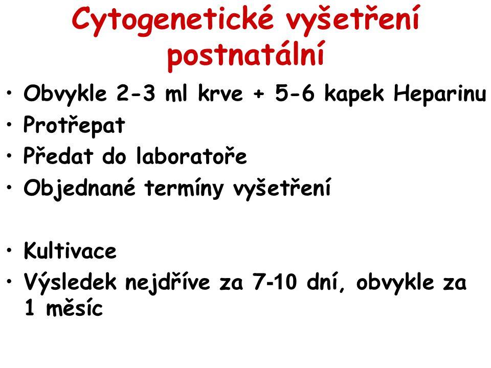 Cytogenetické vyšetření postnatální Obvykle 2-3 ml krve + 5-6 kapek Heparinu Protřepat Předat do laboratoře Objednané termín y vyšetření Kultivace Výs