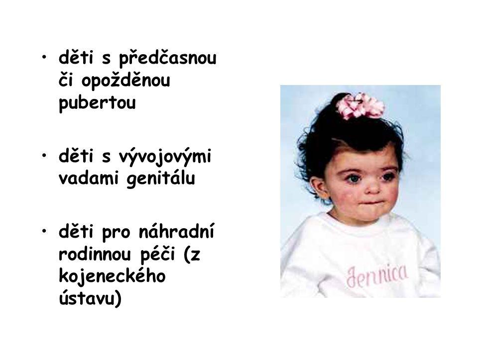 děti s předčasnou či opožděnou pubertou děti s vývojovými vadami genitálu děti pro náhradní rodinnou péči (z kojeneckého ústavu)