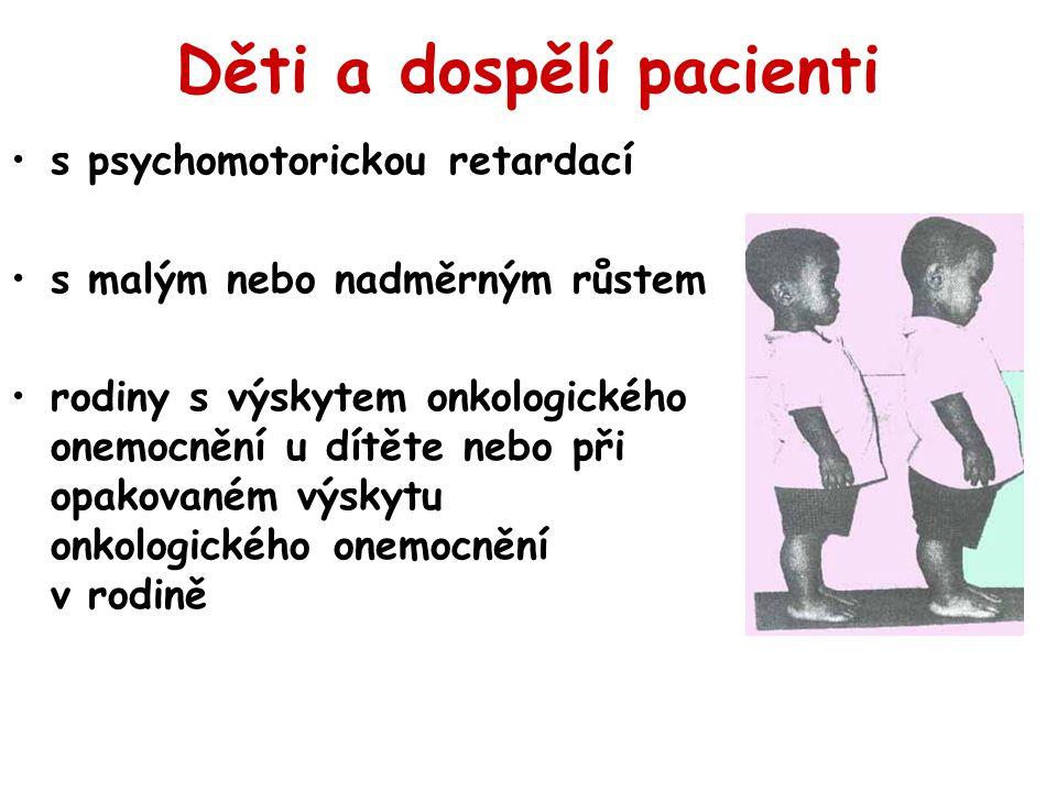 Děti a dospělí pacienti s psychomotorickou retardací s malým nebo nadměrným růstem rodiny s výskytem onkologického onemocnění u dítěte nebo při opakov
