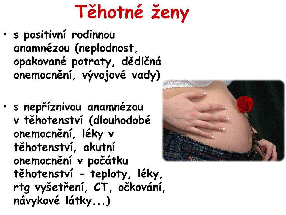 Těhotné ženy s positivní rodinnou anamnézou (neplodnost, opakované potraty, dědičná onemocnění, vývojové vady) s nepříznivou anamnézou v těhotenství (