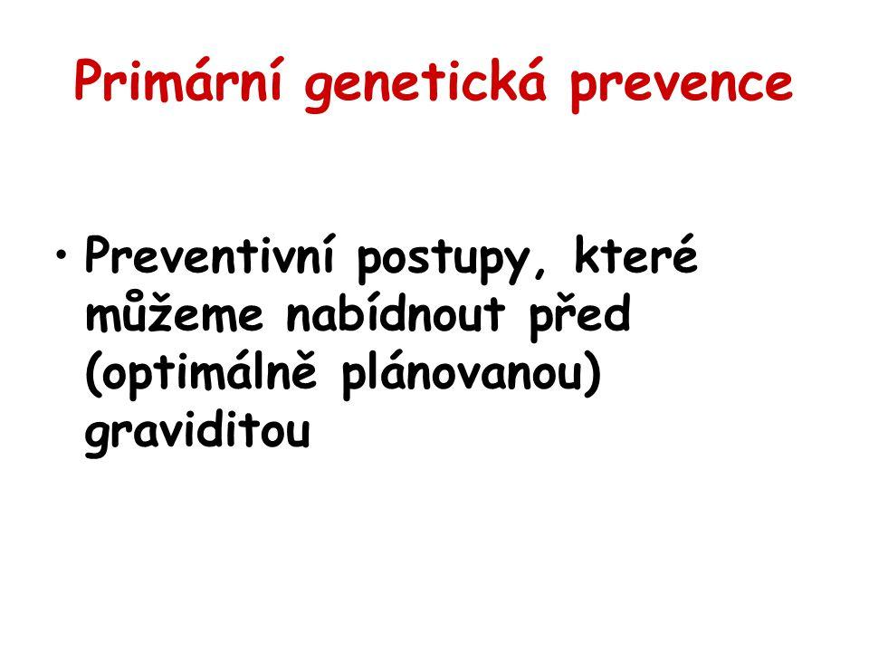 Primární genetická prevence Preventivní postupy, které můžeme nabídnout před (optimálně plánovanou) graviditou