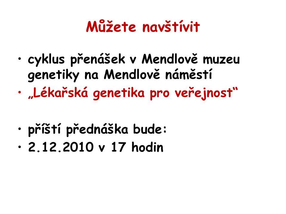 """Můžete navštívit cyklus přenášek v Mendlově muzeu genetiky na Mendlově náměstí """"Lékařská genetika pro veřejnost"""" příští přednáška bude: 2.12.2010 v 17"""