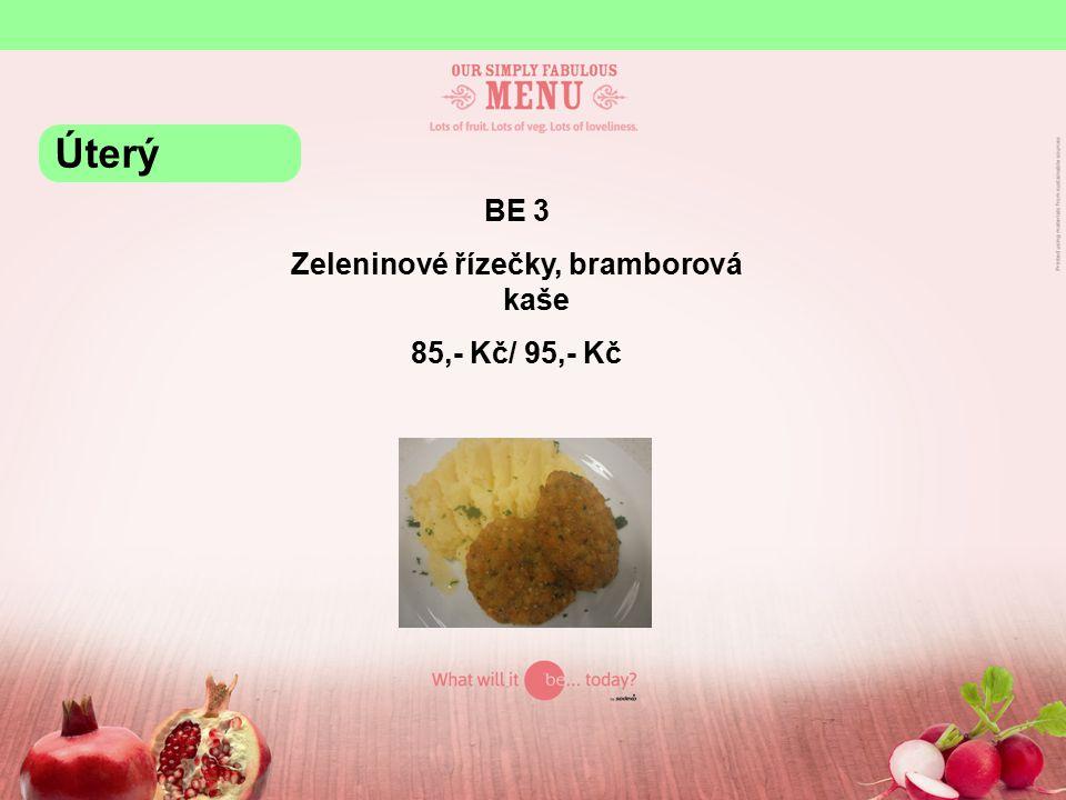 BE 3 Zeleninové řízečky, bramborová kaše 85,- Kč/ 95,- Kč Úterý