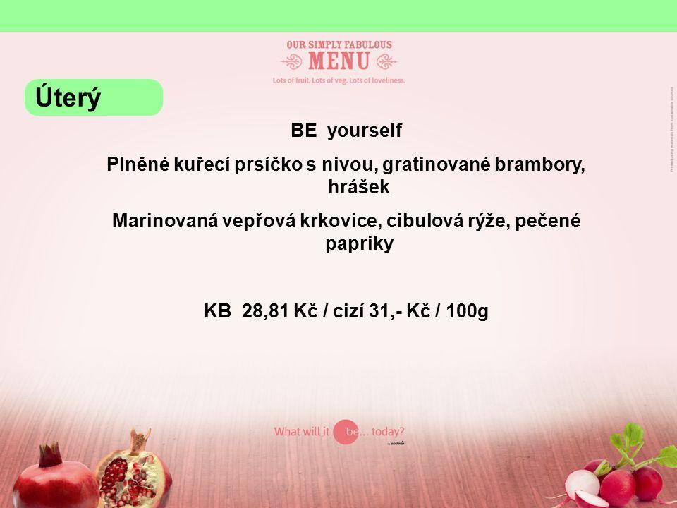 BE yourself Plněné kuřecí prsíčko s nivou, gratinované brambory, hrášek Marinovaná vepřová krkovice, cibulová rýže, pečené papriky KB 28,81 Kč / cizí 31,- Kč / 100g Úterý