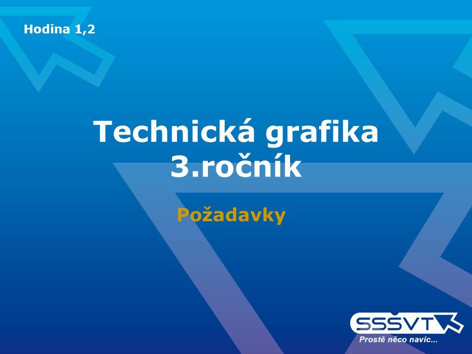 Technická grafika 3.ročník Požadavky Hodina 1,2