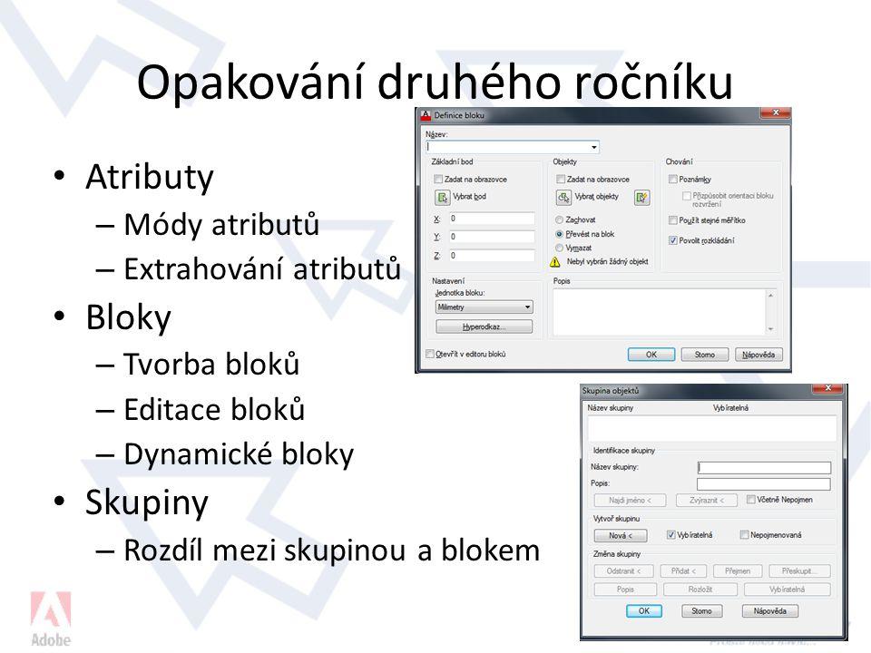 Opakování druhého ročníku Atributy – Módy atributů – Extrahování atributů Bloky – Tvorba bloků – Editace bloků – Dynamické bloky Skupiny – Rozdíl mezi