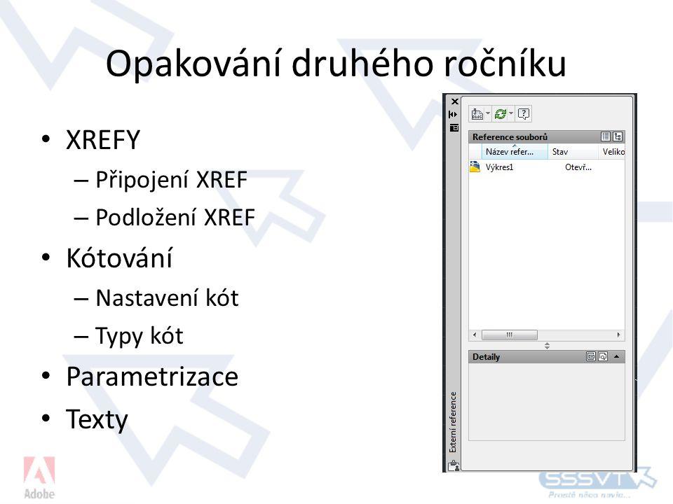 Opakování druhého ročníku XREFY – Připojení XREF – Podložení XREF Kótování – Nastavení kót – Typy kót Parametrizace Texty