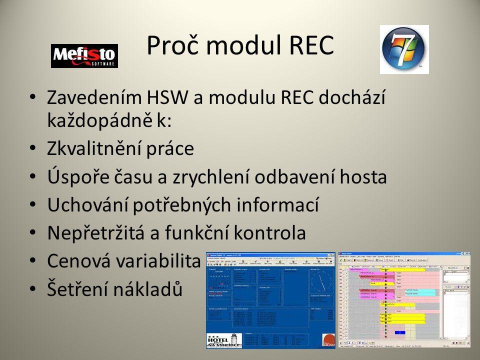 Proč modul REC Zavedením HSW a modulu REC dochází každopádně k: Zkvalitnění práce Úspoře času a zrychlení odbavení hosta Uchování potřebných informací Nepřetržitá a funkční kontrola Cenová variabilita Šetření nákladů