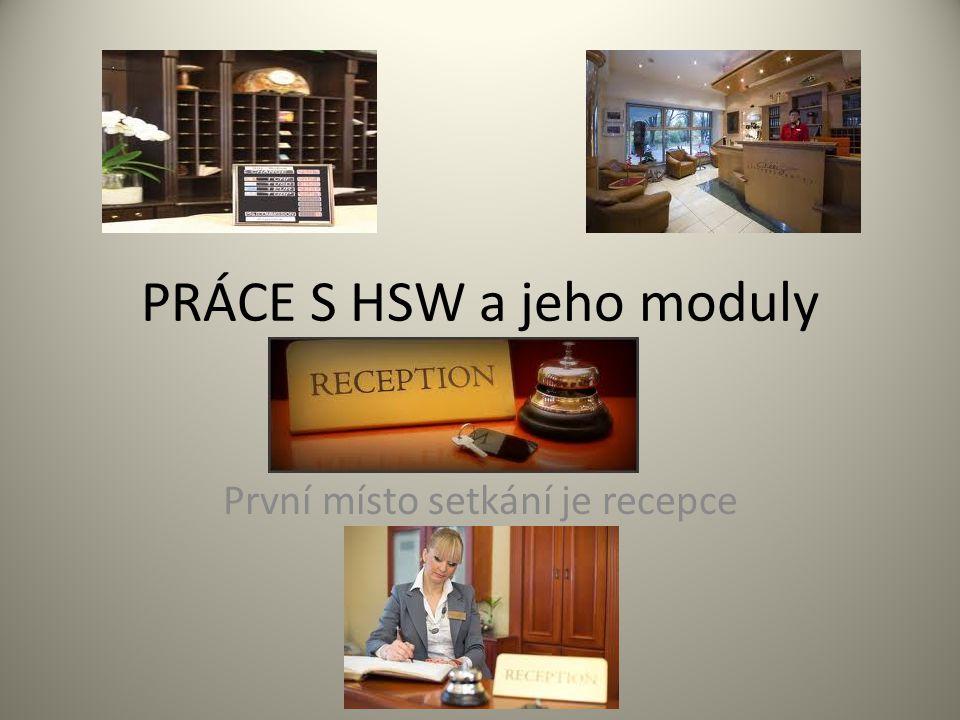 PRÁCE S HSW a jeho moduly První místo setkání je recepce
