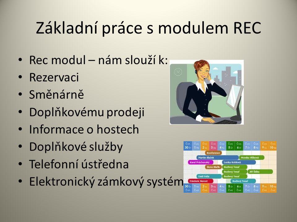 Základní práce s modulem REC Rec modul – nám slouží k: Rezervaci Směnárně Doplňkovému prodeji Informace o hostech Doplňkové služby Telefonní ústředna Elektronický zámkový systém