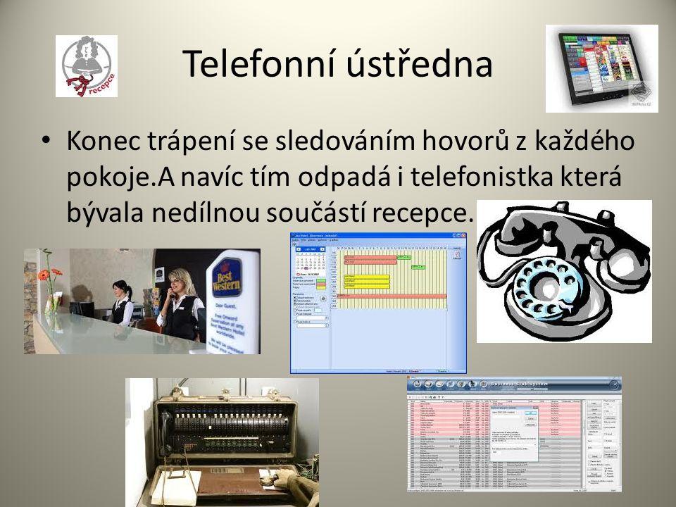Telefonní ústředna Konec trápení se sledováním hovorů z každého pokoje.A navíc tím odpadá i telefonistka která bývala nedílnou součástí recepce.