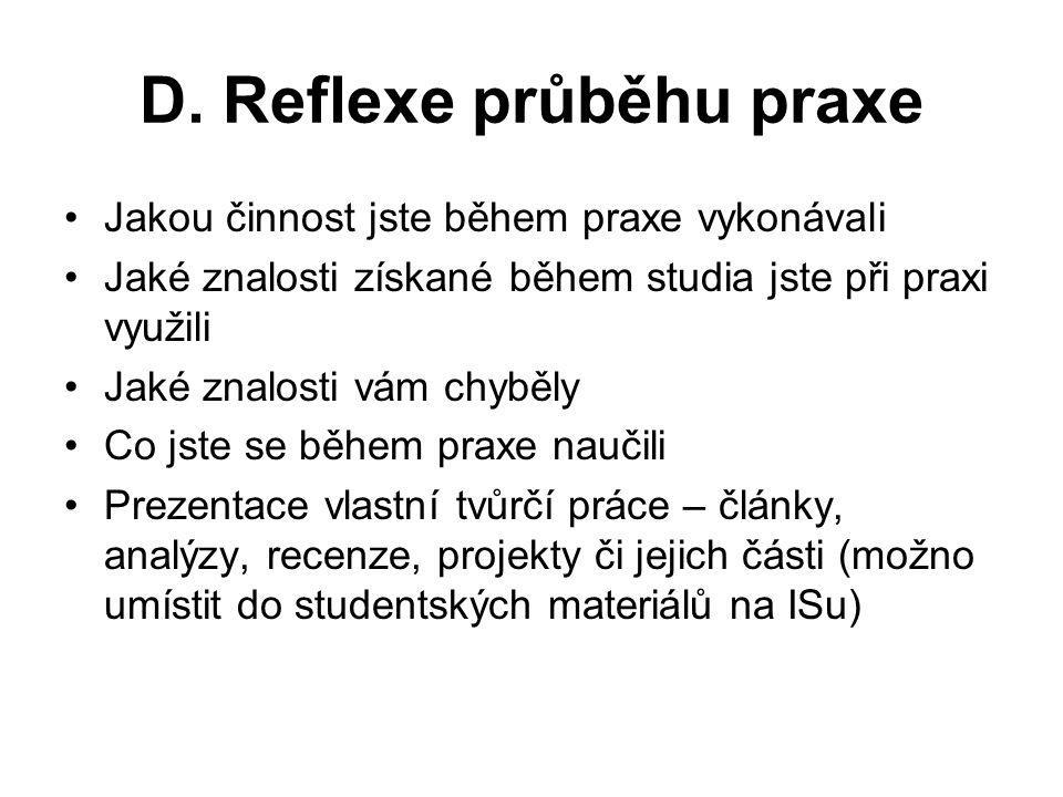 D. Reflexe průběhu praxe Jakou činnost jste během praxe vykonávali Jaké znalosti získané během studia jste při praxi využili Jaké znalosti vám chyběly