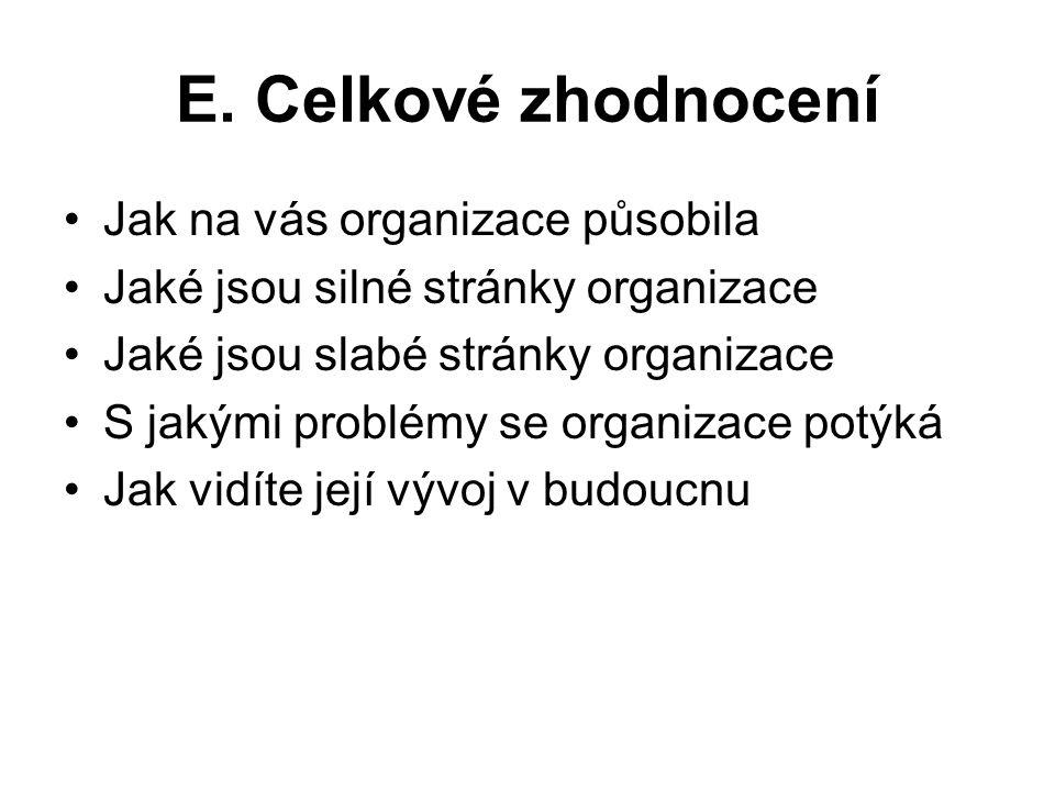 E. Celkové zhodnocení Jak na vás organizace působila Jaké jsou silné stránky organizace Jaké jsou slabé stránky organizace S jakými problémy se organi