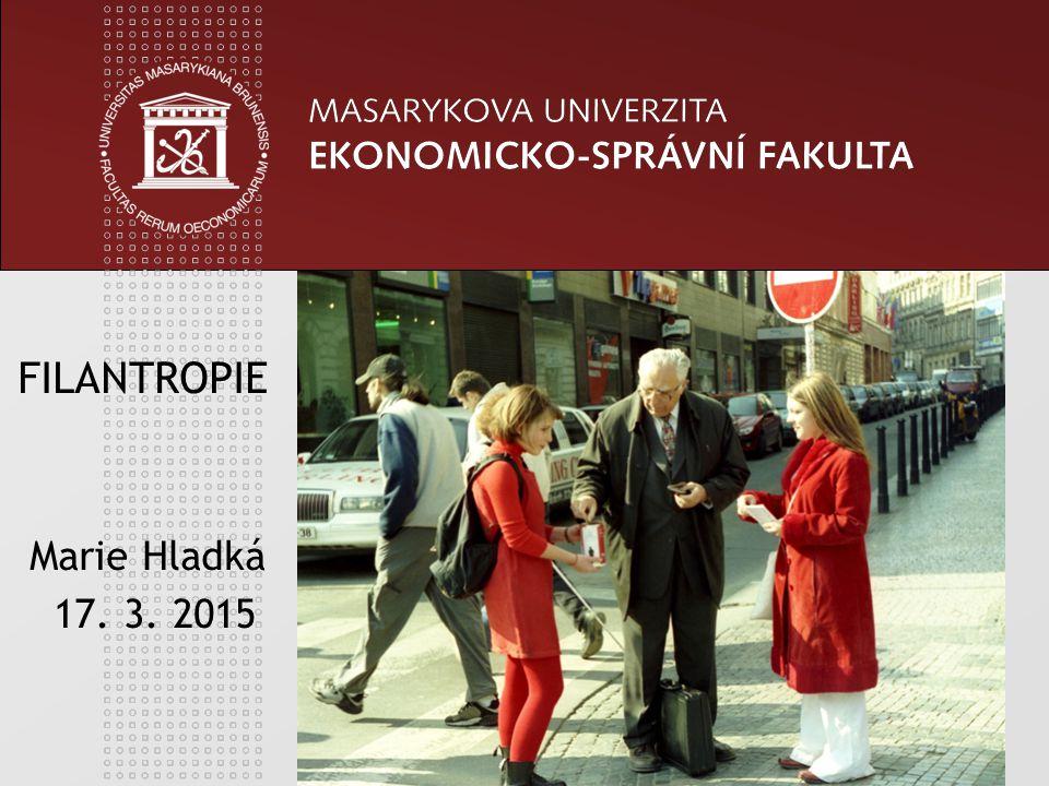 1 FILANTROPIE Marie Hladká 17. 3. 2015