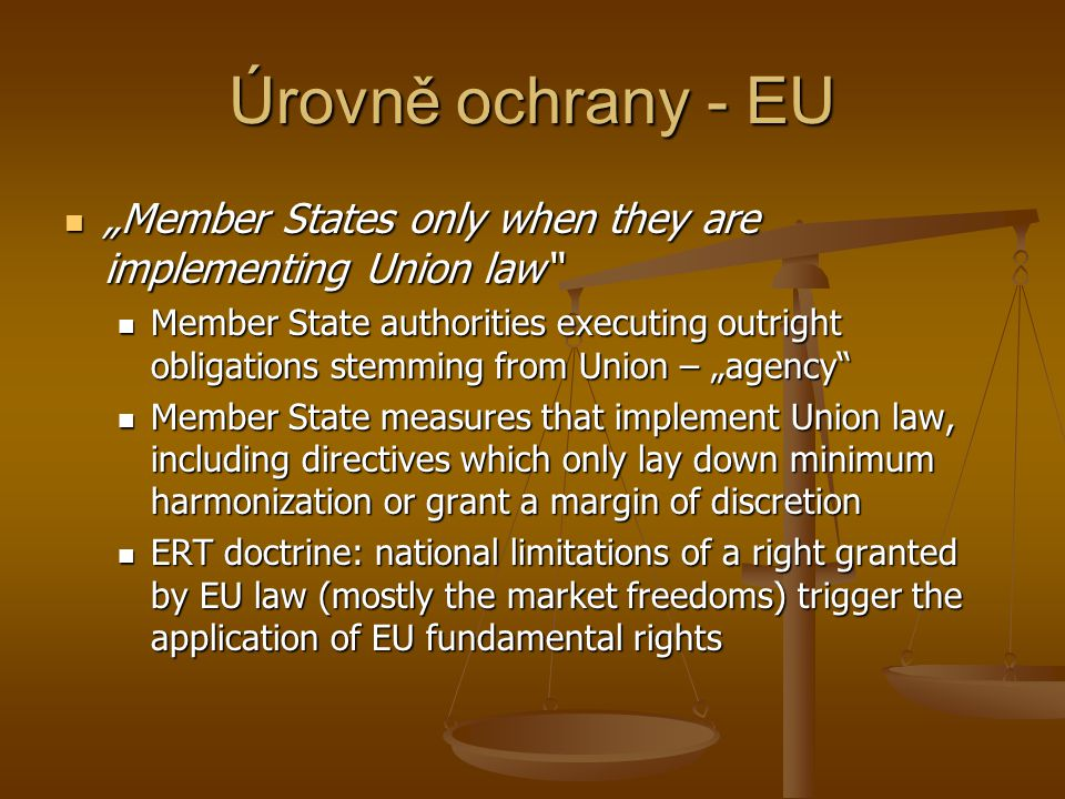 "Úrovně ochrany - EU ""Member States only when they are implementing Union law"" ""Member States only when they are implementing Union law"" Member State a"