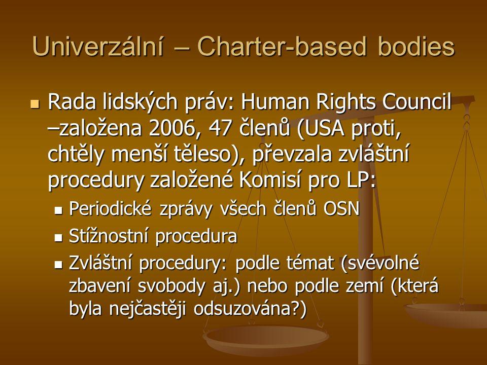 Univerzální – Treaty-based bodies Výbor pro lidská práva (Human Rights Committee) - monitoruje implementaci MPOPP; 18 členů, odborníci nominovaní státy, ale fungující na svou odpovědnost, kvazisoudní povaha, individuální oznámení dle Opčního protokolu (105 států) + 2.