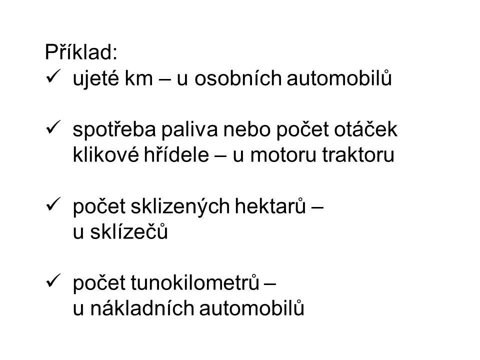Příklad: ujeté km – u osobních automobilů spotřeba paliva nebo počet otáček klikové hřídele – u motoru traktoru počet sklizených hektarů – u sklízečů