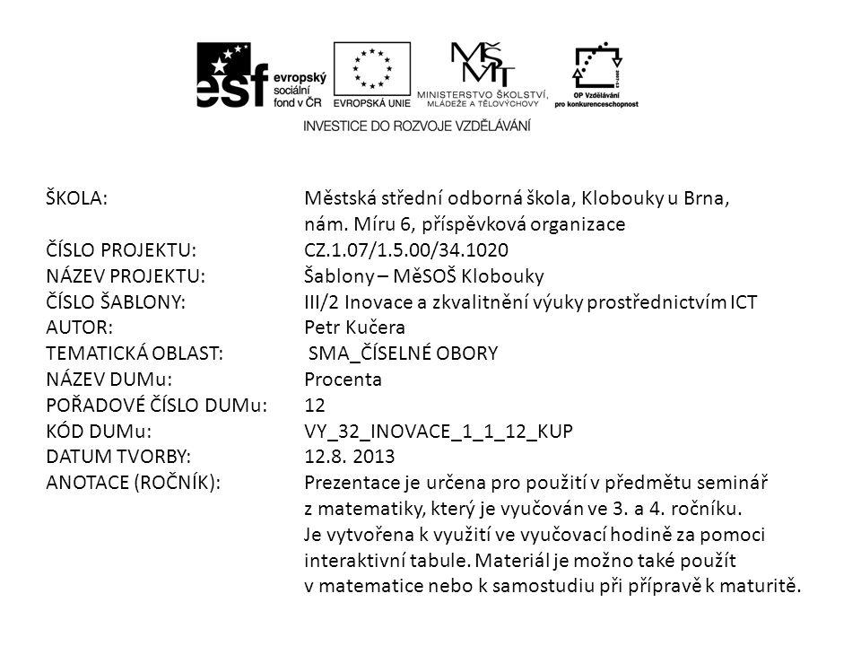 ŠKOLA:Městská střední odborná škola, Klobouky u Brna, nám. Míru 6, příspěvková organizace ČÍSLO PROJEKTU:CZ.1.07/1.5.00/34.1020 NÁZEV PROJEKTU:Šablony