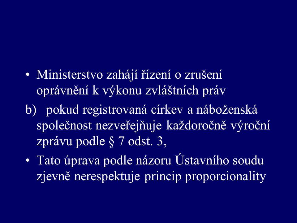 Ministerstvo zahájí řízení o zrušení oprávnění k výkonu zvláštních práv b) pokud registrovaná církev a náboženská společnost nezveřejňuje každoročně výroční zprávu podle § 7 odst.