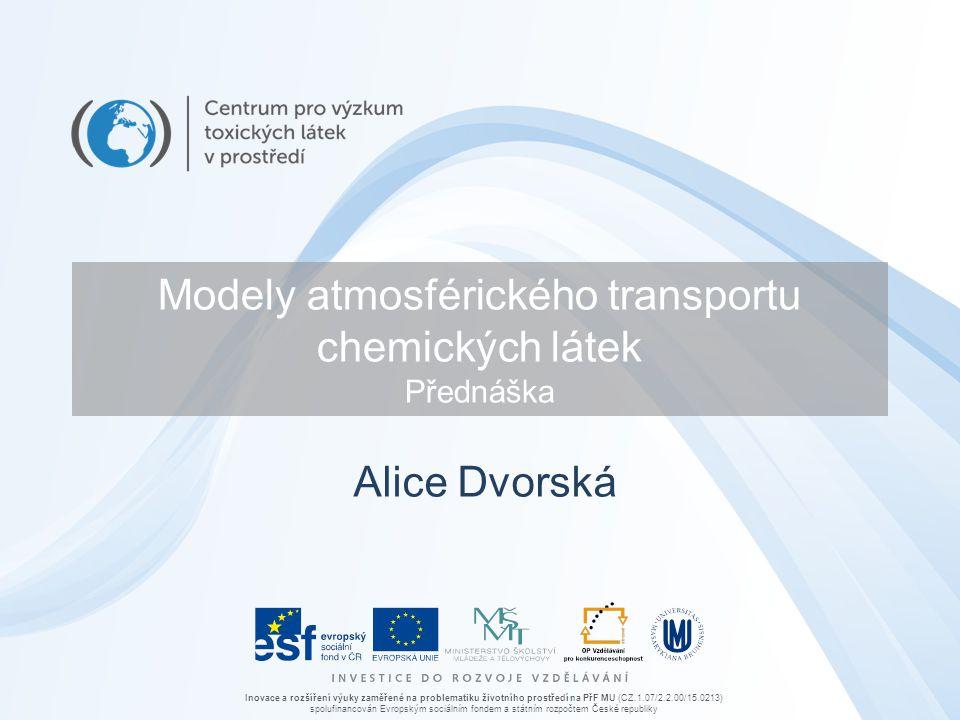 Inovace a rozšíření výuky zaměřené na problematiku životního prostředí na PřF MU (CZ.1.07/2.2.00/15.0213) spolufinancován Evropským sociálním fondem a státním rozpočtem České republiky Modely atmosférického transportu chemických látek Přednáška Alice Dvorská