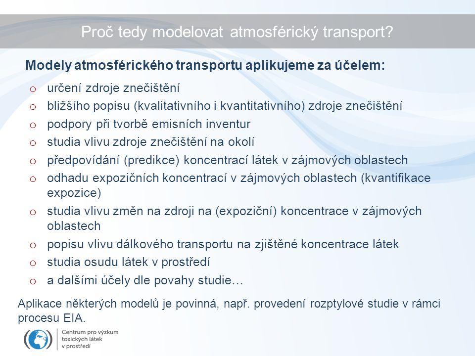Proč tedy modelovat atmosférický transport? o určení zdroje znečištění o bližšího popisu (kvalitativního i kvantitativního) zdroje znečištění o podpor