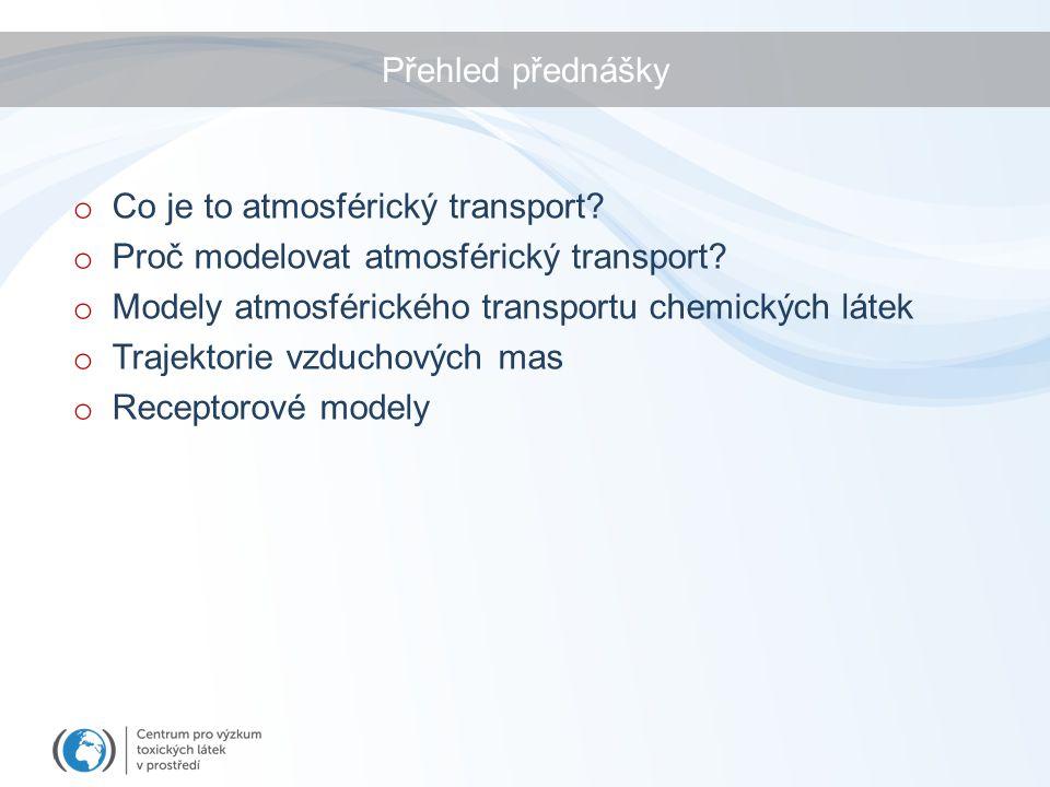 Přehled přednášky o Co je to atmosférický transport? o Proč modelovat atmosférický transport? o Modely atmosférického transportu chemických látek o Tr