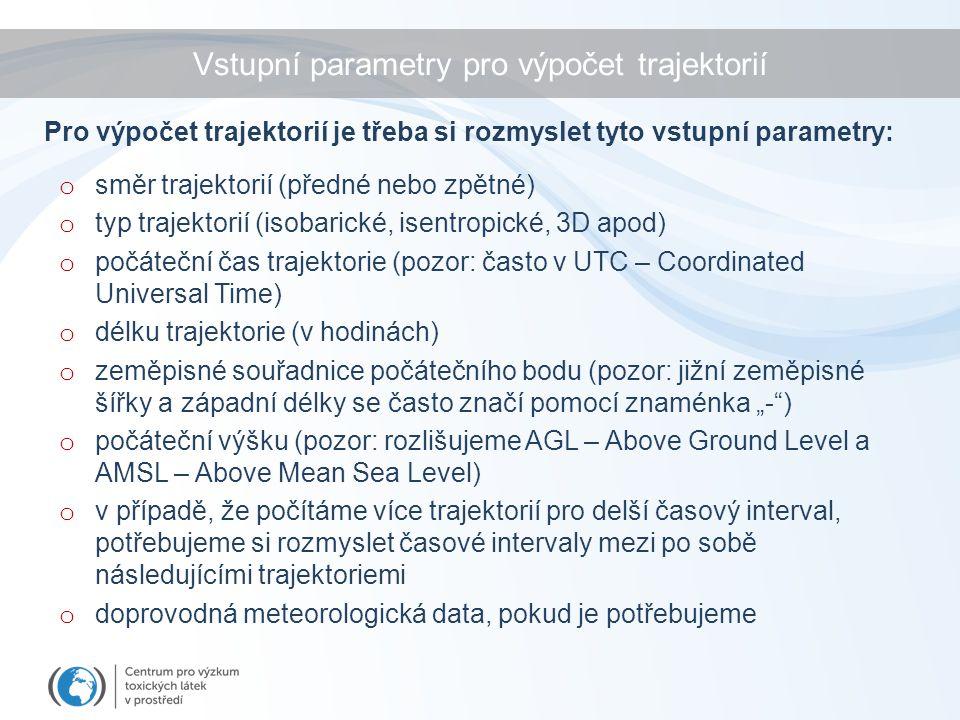 o směr trajektorií (předné nebo zpětné) o typ trajektorií (isobarické, isentropické, 3D apod) o počáteční čas trajektorie (pozor: často v UTC – Coordi