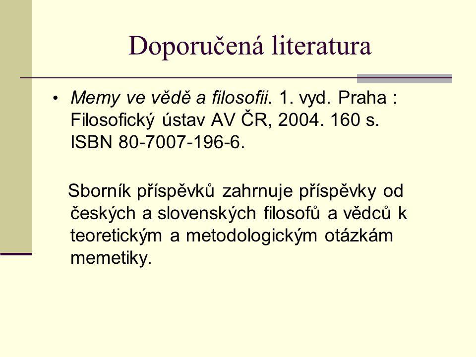 Doporučená literatura Memy ve vědě a filosofii. 1. vyd. Praha : Filosofický ústav AV ČR, 2004. 160 s. ISBN 80-7007-196-6. Sborník příspěvků zahrnuje p