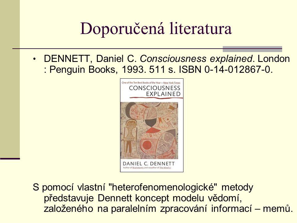Doporučená literatura DENNETT, Daniel C. Consciousness explained. London : Penguin Books, 1993. 511 s. ISBN 0-14-012867-0. S pomocí vlastní