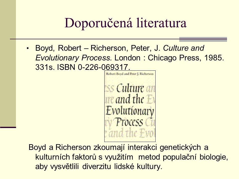 Doporučená literatura Boyd, Robert – Richerson, Peter, J. Culture and Evolutionary Process. London : Chicago Press, 1985. 331s. ISBN 0-226-069317. Boy