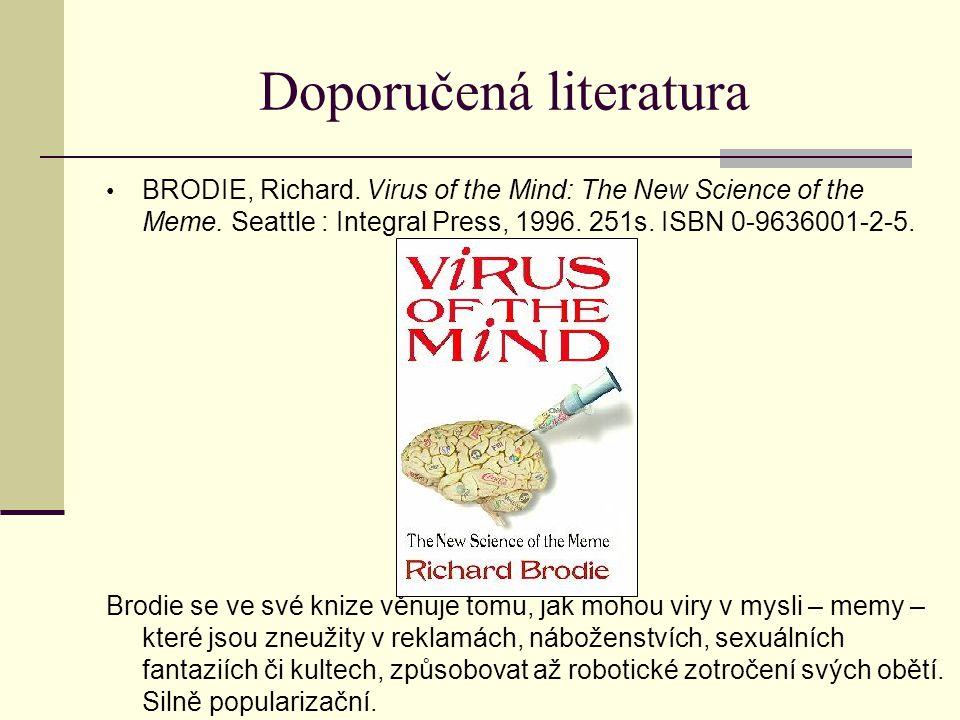 Doporučená literatura BRODIE, Richard.Virus of the Mind: The New Science of the Meme.