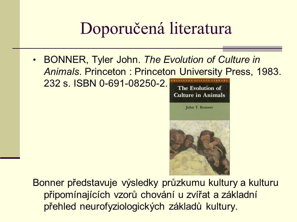 Doporučená literatura BONNER, Tyler John.The Evolution of Culture in Animals.