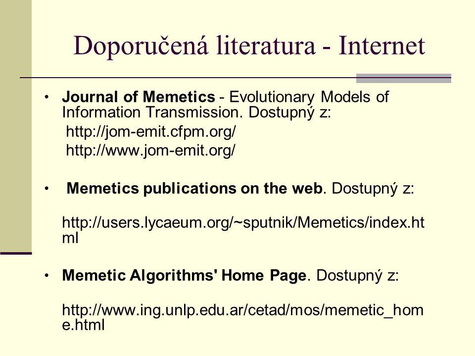 Doporučená literatura - Internet Journal of Memetics - Evolutionary Models of Information Transmission. Dostupný z: http://jom-emit.cfpm.org/ http://w