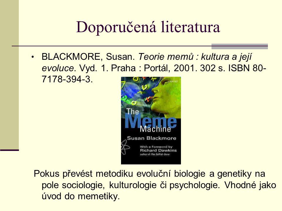Doporučená literatura BLACKMORE, Susan. Teorie memů : kultura a její evoluce. Vyd. 1. Praha : Portál, 2001. 302 s. ISBN 80- 7178-394-3. Pokus převést