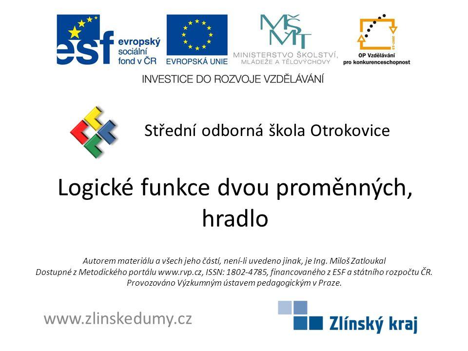 Logické funkce dvou proměnných, hradlo Střední odborná škola Otrokovice www.zlinskedumy.cz Autorem materiálu a všech jeho částí, není-li uvedeno jinak