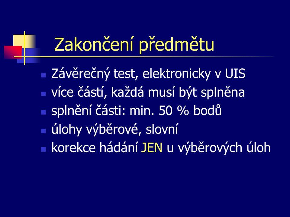Zakončení předmětu Závěrečný test, elektronicky v UIS více částí, každá musí být splněna splnění části: min. 50 % bodů úlohy výběrové, slovní korekce